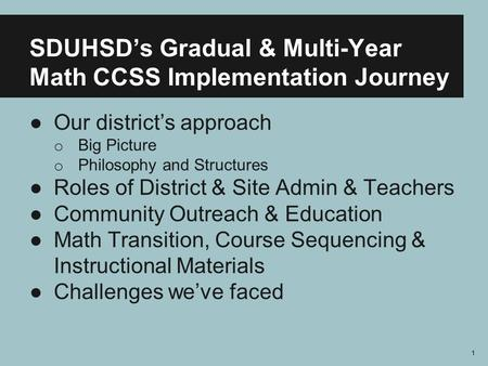 SDUHSD's Gradual & Multi-Year Math CCSS Implementation Journey ●Our district's approach o Big Picture o Philosophy and Structures ●Roles of District &