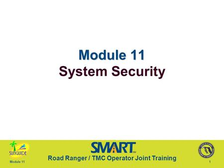 Road Ranger / TMC Operator Joint Training Module 111 Module 11 Module 11 System Security.
