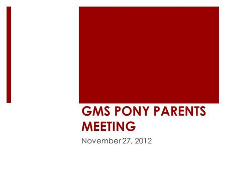 GMS PONY PARENTS MEETING November 27, 2012. Celebrations: Math/Science Competition Winners -Atharwa Mankame 6th in Number Sense, 1st in Calculator, 7th.