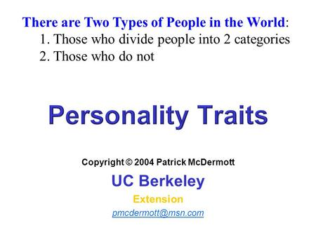 Copyright © 2004 Patrick McDermott UC Berkeley Extension There are Two Types of People in the World: 1. Those who divide people into.