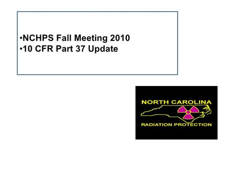 NCHPS Fall Meeting 2010 10 CFR Part 37 Update. Reference: IMPLEMENTATION GUIDANCE FOR 10 CFR PART 37 PHYSICAL PROTECTION OF BYPRODUCT MATERIAL CATEGORY.
