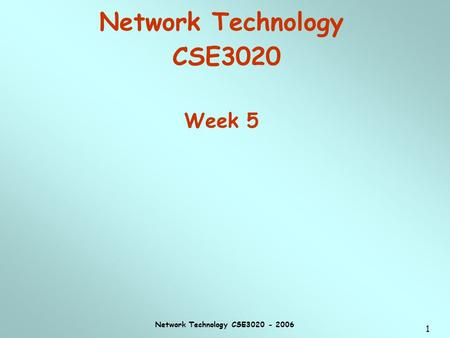 Network Technology CSE3020 - 2006 1 Network Technology CSE3020 Week 5.