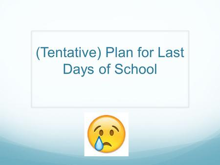 (Tentative) Plan for Last Days of School. Friday 5/8 / Monday 5/11 Work on empathy final project Tuesday 5/12 / Wednesday 5/13 (MIN.) Work on empathy.