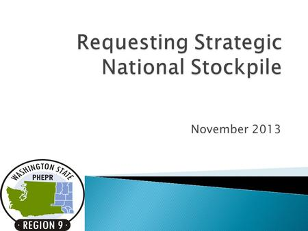November 2013.  Identify components of Strategic National Stockpile (SNS)  Ensure understanding of the process of requesting/receiving SNS.