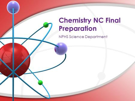 Chemistry NC Final Preparation. Agenda for the Week Part Review and a Bit more New Review: Gas Laws and Phases of Matter Revie w New: Reaction Rates and.