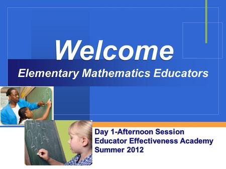 Company LOGO Welcome Elementary Welcome Elementary Mathematics Educators.