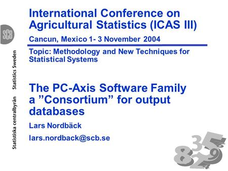 International Conference on Agricultural Statistics (ICAS III) Cancun, Mexico 1- 3 November 2004 Topic: Methodology and New Techniques for Statistical.
