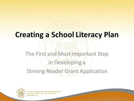 Creating a School Literacy Plan The First and Most Important Step in Developing a Striving Reader Grant Application.