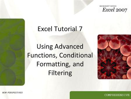 COMPREHENSIVE Excel Tutorial 7 Using Advanced Functions, Conditional Formatting, and Filtering.
