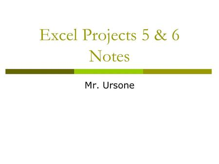 Excel Projects 5 & 6 Notes Mr. Ursone. Excel Project 5: Sorting a List  Sorting: Arranging records in a specific sequence  The Sort command is on the.