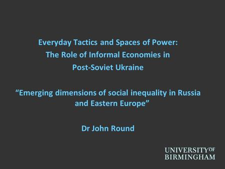 "Everyday Tactics and Spaces of Power: The Role of Informal Economies in Post-Soviet Ukraine ""Emerging dimensions of social inequality in Russia and Eastern."