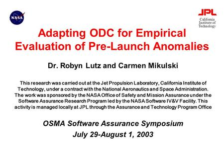 California Institute of Technology Adapting ODC for Empirical Evaluation of Pre-Launch Anomalies Dr. Robyn Lutz and Carmen Mikulski This research was carried.