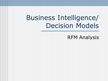 Business Intelligence/ Decision Models RFM Analysis.