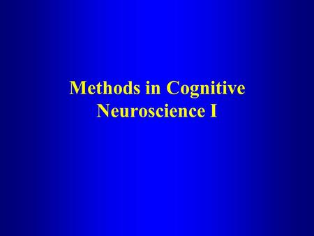 Methods in Cognitive Neuroscience I. The Emergence of Cognitive Neuroscience Fueled by the development of powerful new imaging instruments and techniques.