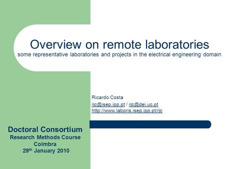 Overview on remote laboratories some representative laboratories and projects in the electrical engineering domain Ricardo Costa