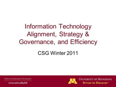 Information Technology Alignment, Strategy & Governance, and Efficiency CSG Winter 2011.