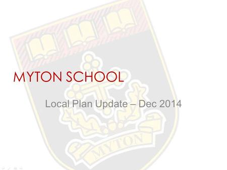 "MYTON SCHOOL Local Plan Update – Dec 2014. WDC Local Plan - Background The Warwick District Council (""WDC"") Local Plan sets out Council's policies and."