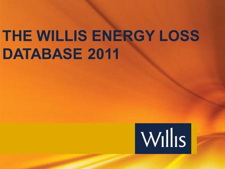 THE WILLIS ENERGY LOSS DATABASE 2011. 2 OVERVIEW Background Property included Database information Purpose of database Types of reports available Information.