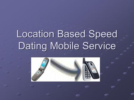 Location Based Speed Dating Mobile Service. Presentation Overview Project Description Aims and Objectives Progress to date Remaining Work.