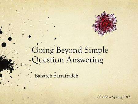 Going Beyond Simple Question Answering Bahareh Sarrafzadeh CS 886 – Spring 2015.