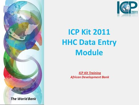 ICP Kit 2011 HHC Data Entry Module The World Bank ICP Kit Training African Development Bank.