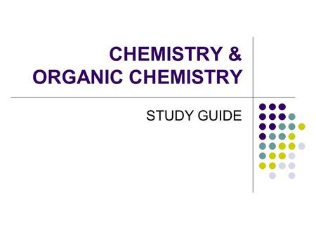 "CHEMISTRY & ORGANIC CHEMISTRY STUDY GUIDE. 1. Define ""Chemistry"" science that deals with the composition & properties of matter & the way that matter."