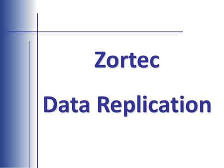 Zortec Data Replication. What you get with Zortec Data Replication: Complete access to your Zortec Application data in a Open Data Base format.