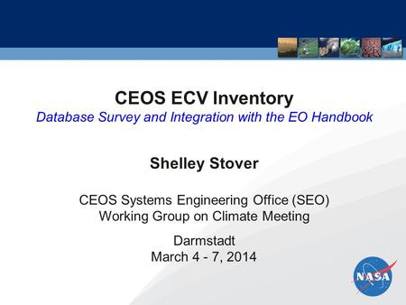 CEOS ECV Inventory Database Survey and Integration with the EO Handbook Shelley Stover CEOS Systems Engineering Office (SEO) Working Group on Climate Meeting.