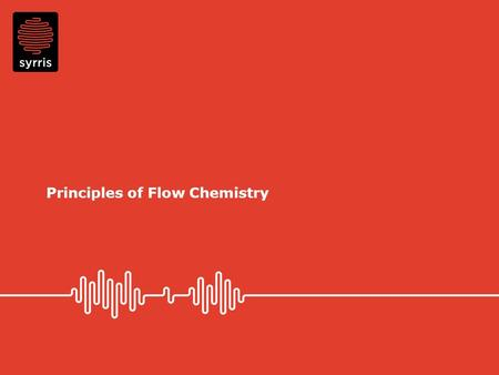 Principles of Flow Chemistry