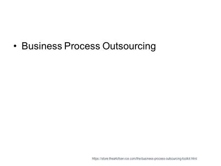Business Process Outsourcing https://store.theartofservice.com/the-business-process-outsourcing-toolkit.html.