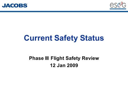 Current Safety Status Phase III Flight Safety Review 12 Jan 2009.
