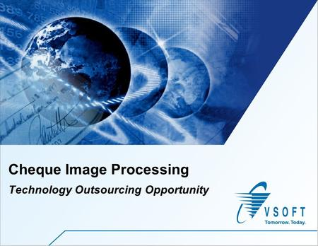 VSoft Technologies – Confidential Cheque Image Processing Technology Outsourcing Opportunity.