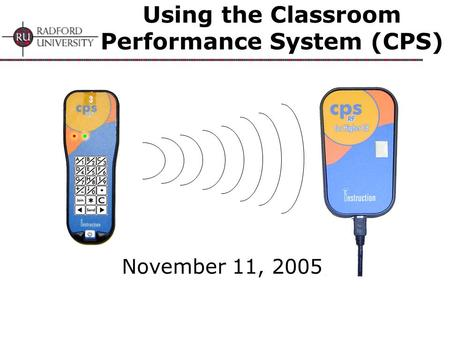 Using the Classroom Performance System (CPS) November 11, 2005.