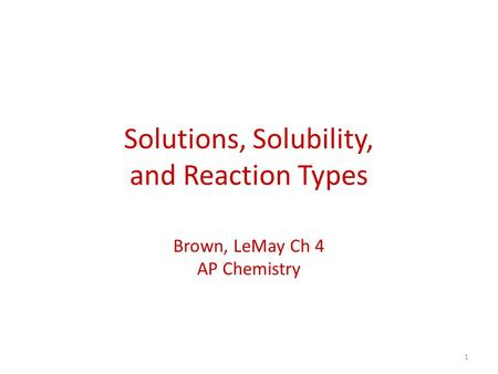 Solutions, Solubility, and Reaction Types Brown, LeMay Ch 4 AP Chemistry 1.