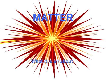 MATTER What it is all about. Chemistry – Matter Unit What is matter? What is the organization of matter? What is the nature of matter?