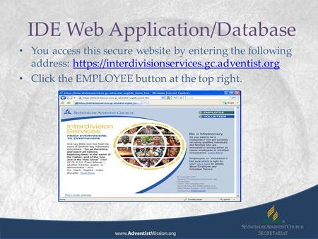 S ECRETARIAT IDE Web Application/Database You access this secure website by entering the following address: https://interdivisionservices.gc.adventist.org.