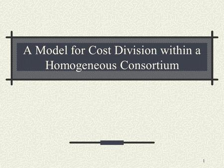 1 A Model for Cost Division within a Homogeneous Consortium.
