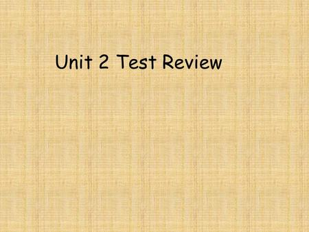 Unit 2 Test Review.