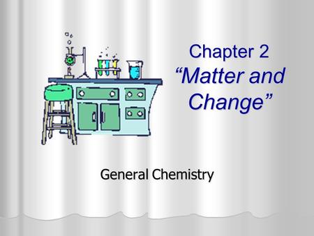 "Chapter 2 ""Matter and Change"" General Chemistry. Section 2.1 Properties of Matter OBJECTIVES: OBJECTIVES: Identify properties of matter as extensive or."