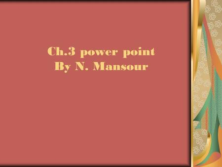 Ch.3 power point By N. Mansour