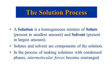 A Solution is a homogeneous mixture of Solute (present in smallest amount) and Solvent (present in largest amount). Solutes and solvent are components.