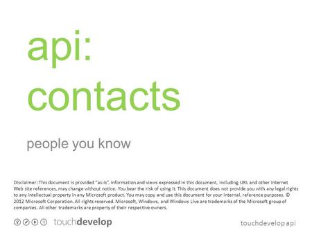 "Touchdevelop api api: contacts people you know Disclaimer: This document is provided ""as-is"". Information and views expressed in this document, including."