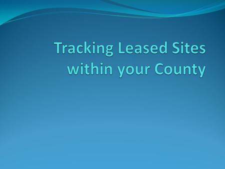 Creating the Leased Site database This will be a database that has: Leased Site ID Parent Parcel ID Township Range Section Etc. Some Counties have the.