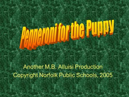Another M.B. Alluisi Production Copyright Norfolk Public Schools, 2005.