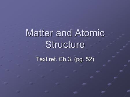 Matter and Atomic Structure Text ref. Ch.3, (pg. 52)