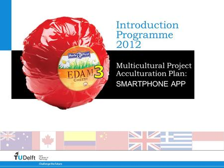 Challenge the future Delft University of Technology Introduction Programme 2012 Multicultural Project Acculturation Plan: SMARTPHONE APP.