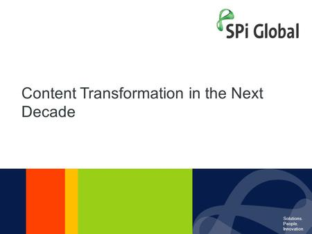 Solutions. People. Innovation.1 Content Transformation in the Next Decade Solutions. People. Innovation.