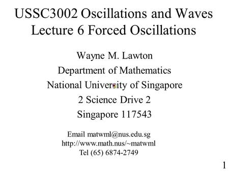 USSC3002 Oscillations and Waves Lecture 6 Forced Oscillations Wayne M. Lawton Department of Mathematics National University of Singapore 2 Science Drive.