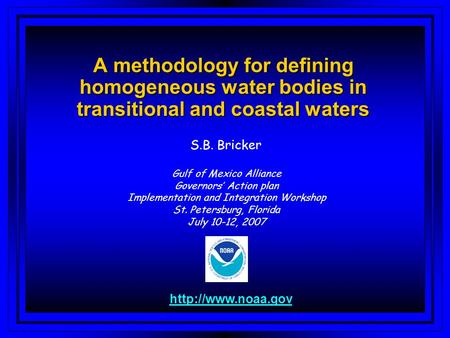 A methodology for defining homogeneous water bodies in transitional and coastal waters S.B. Bricker  Gulf of Mexico Alliance Governors'