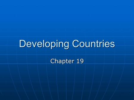 Developing Countries Chapter 19. Goals & Objectives 1. Plight of developing countries. 2. Obstacles to development. 3. GNP among various countries. 4.